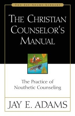 The Christian Counselor's Manual: The Practice of Nouthetic Counseling - eBook  -     By: Jay E. Adams
