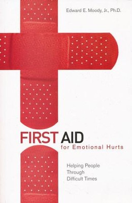 First Aid for Emotional Hurts  -     By: Edward E. Moody Jr.