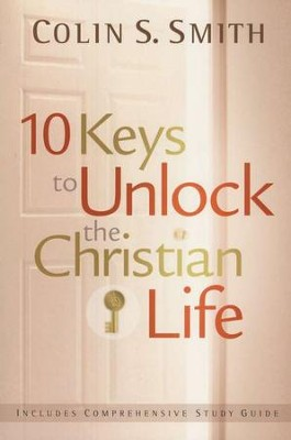 10 Keys to Unlock the Christian Life  -     By: Colin S. Smith