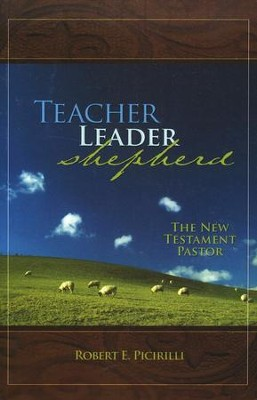 Teacher, Leader, Shepherd  -     By: Robert E. Picirilli