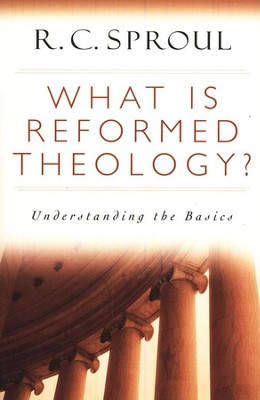 What is Reformed Theology?: Understanding the Basics  -     By: R.C. Sproul
