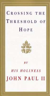 Crossing the Threshold of Hope   -     By: Pope John Paul II