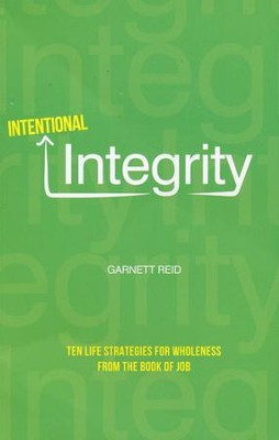 Intentional Integrity: Ten Life Strategies for Wholeness from the Book of Job  -     By: Garnett Reid