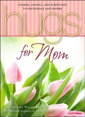 Hugs for Mom: Stories, Sayings, and Scriptures to Encourage and Inspire  -     By: John Smith