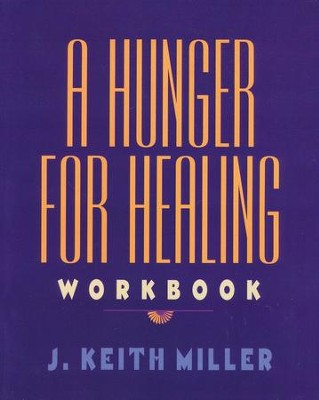 A Hunger for Healing Workbook                                           -     By: J. Keith Miller