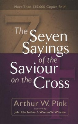 The Seven Sayings of the Saviour on the Cross  -     By: A.W. Pink