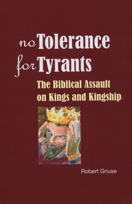 No Tolerance for Tyrants: The Biblical Assault on Kings and Kingship  -     By: Robert Gnuse
