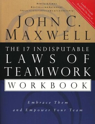 The 17 Indisputable Laws of Teamwork Workbook:  Embrace Them and Empower Your Team  -     By: John C. Maxwell