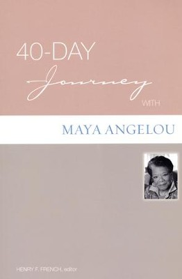 40-Day Journey with Maya Angelou  -     Edited By: Henry French     By: Maya Angelou