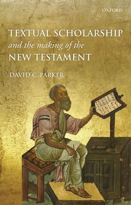 Textual Scholarship and the Making of the New Testament  -     By: David C. Parker