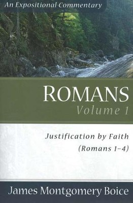 The Boice Commentary Series: Romans, Volume 1 (1-4), Justification by Faith  -     By: James Montgomery Boice