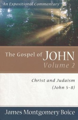 The Boice Commentary Series: The Gospel of John, Volume 2,  Christ and Judaism  -     By: James Montgomery Boice