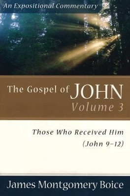 The Gospel of John, volume 3: Those Who Received Him (John 9-12)  -     By: James Montgomery Boice