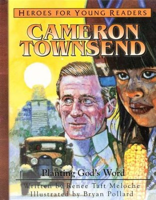 Heroes For Young Readers: Cameron Townsend, Planting God's  Word  -     By: Renee Taft Meloche