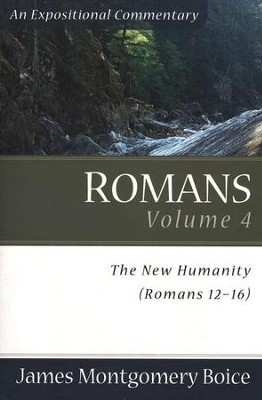 Romans, Volume 4: The New Humanity (Romans 12-16) Paperback  -     By: James Montgomery Boice