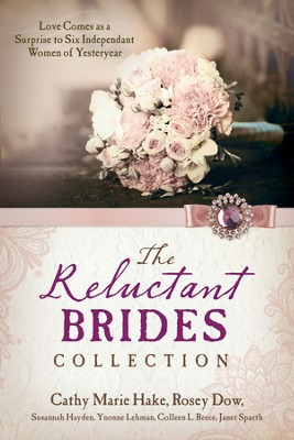 The Reluctant Brides Collection: Love Comes as a Surprise to Six Independent Women of Yesteryear - eBook  -     By: Cathy Marie Hake, Rosey Dow, Susannah Hayden