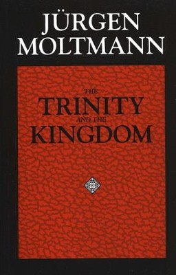 The Trinity and the Kingdom: The Doctrine of God   -     By: Jurgen Moltmann
