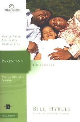 Parenting: How to Raise Spiritually Healthy Kids,  InterActions Series  -     By: Bill Hybels, Kevin G. Harney