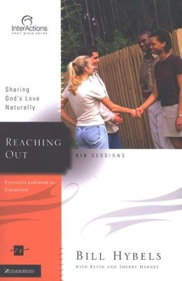 Reaching Out: Sharing God's Love Naturally,  InterActions Series  -     By: Bill Hybels, Kevin G. Harney, Sherry Harney