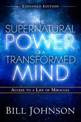 The Supernatural Power of a Transformed Mind Expanded Edition: Access to a Life of Miracles - eBook  -     By: Bill Johnson