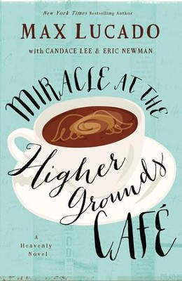 Miracle at the Higher Grounds Cafe - eBook  -     By: Max Lucado