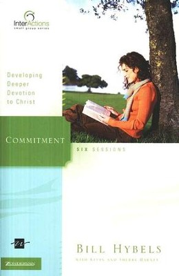 Commitment: Developing Deeper Devotion to Christ,  InterActions Series  -     By: Bill Hybels, Kevin G. Harney, Sherry Harney