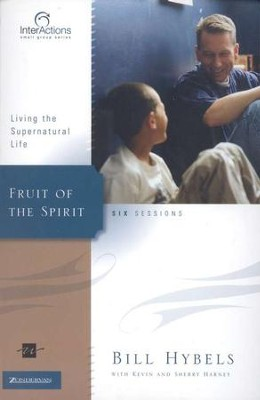 Fruit of the Spirit: Living the Supernatural Life,  InterActions Series  -     By: Bill Hybels, Kevin G. Harney, Sherry Harney