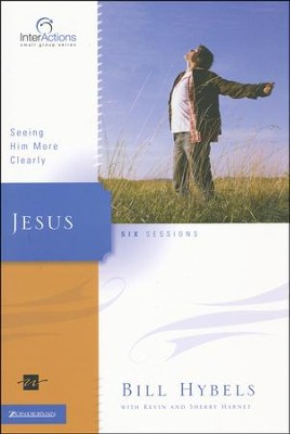 Jesus: Seeing Him More Clearly, InterActions Series  -     By: Bill Hybels, Kevin G. Harney, Sherry Harney
