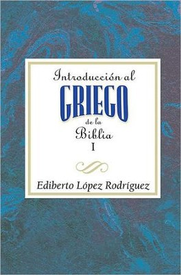 Introduccion al Griego de la Biblia, Introduction to the Greek Bible Volume 1  -     By: Ediberto Lopez-Rodriguez