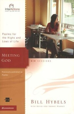 Meeting God: Psalms for the Highs and Lows of Life, InterActions  -     By: Bill Hybels, Kevin G. Harney, Sherry Harney
