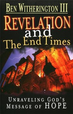 Revelation and the End Times: Unraveling God's Message of Hope  -     By: Ben Witherington III