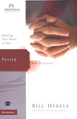 Prayer: Opening Your Heart to God,  InterActions Series  -     By: Bill Hybels, Kevin G. Harney, Sherry Harney