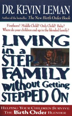 Living in a Step Family Without Getting Stepped On   -     By: Dr. Kevin Leman