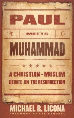Paul Meets Muhammad: A Christian-Muslim Debate on the Resurrection  -     By: Michael R. Licona
