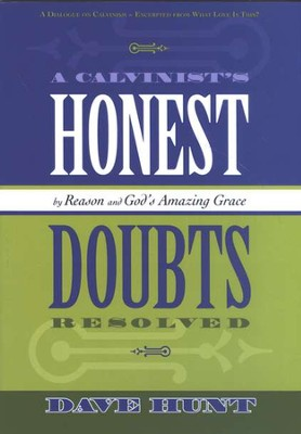 A Calvinist's Honest Doubts: By Reason and God's Amazing Grace  -     By: Dave Hunt