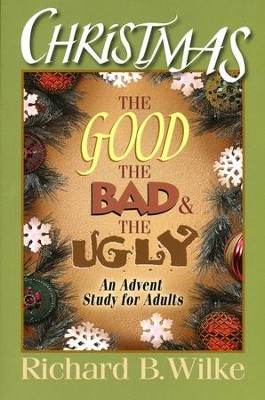 Christmas: The Good, the Bad, and the Ugly (An Advent Study for Adults)  -     By: Richard B. Wilke, Julia Wilke