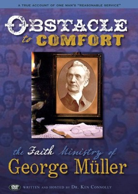 Obstacle to Comfort: The Faith Ministry of George Muller DVD  -     By: Ken Connolly