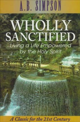 Wholly Sanctified  -     By: A.B. Simpson