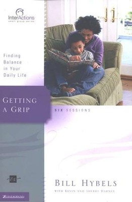 Getting a Grip: Finding Balance in Your Daily Life, InterActions Series  -     By: Bill Hybels, Kevin G. Harney, Sherry Harney