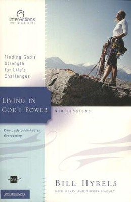 Living in God's Power: Finding God's Strength for Life's Challenges, InterActions  -     By: Bill Hybels, Kevin G. Harney, Sherry Harney