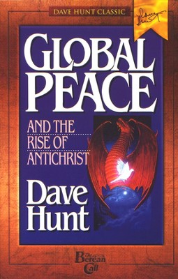 Global Peace and the Rise of Antichrist: Communism, Ecumenism and the New World Order  -     By: Dave Hunt