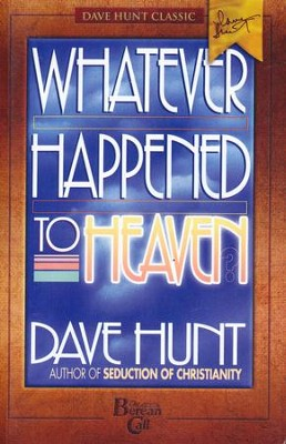 Whatever Happened to Heaven?  -     By: Dave Hunt