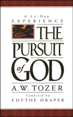 The Pursuit of God: A 31-Day Experience   -     By: A.W. Tozer