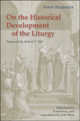On the Historical Development of Liturgy  -     By: Anton Baumstark, Fritz West