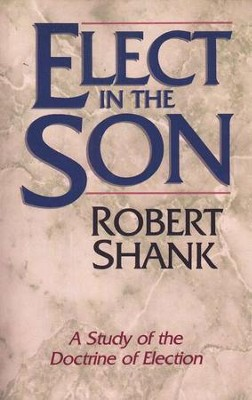 Elect in the Son   -     By: Robert Shank
