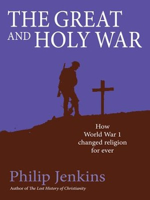 The Great and Holy War: How World War 1 Changed Religion For Ever - eBook  -     By: Philip Jenkins