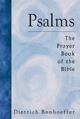Psalms: The Prayerbook of the Bible   -     By: Dietrich Bonhoeffer