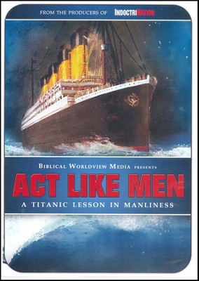 Act Like Men: A Titanic Lesson in Manliness DVD   -