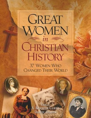 Great Women In Christian History  -     Edited By: A. Kenneth Curtis, Daniel Graves     By: Kenneth Curtis & Dan Graves