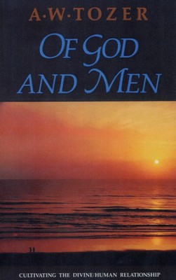 Of God and Men: Cultivating the Divine Relationship   -     By: A.W. Tozer